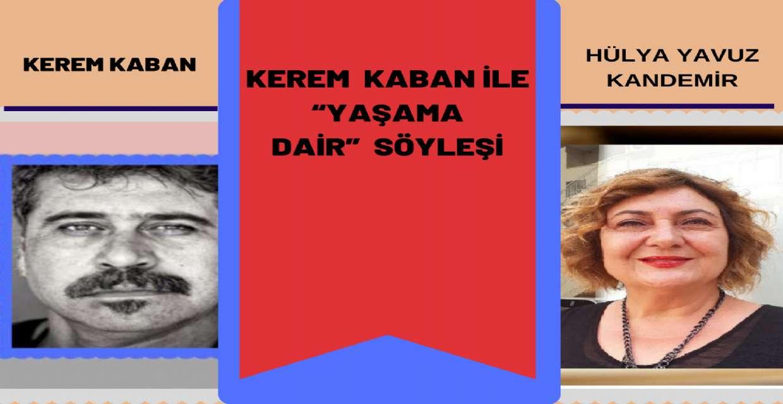 "KEREM KABAN ile ""YAŞAMA DAİR"""
