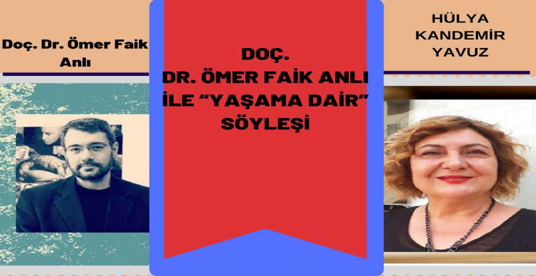 "Doç. Dr. ÖMER FAİK ANLI ile ""YAŞAMA DAİR"""