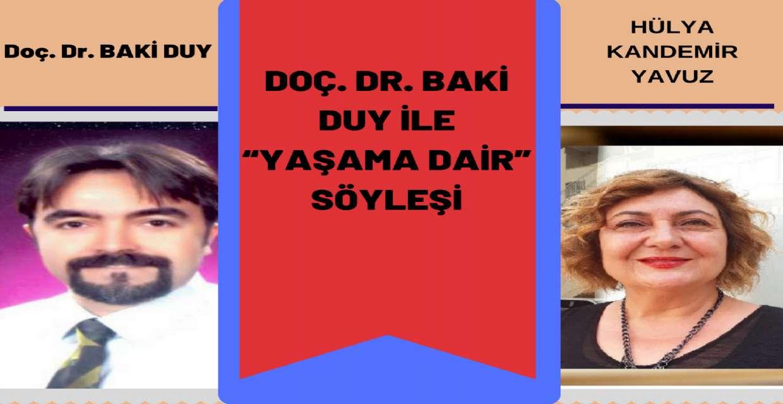 """Doç. Dr. BAKİ DUY ile """"YAŞAMA DAİR"""""""