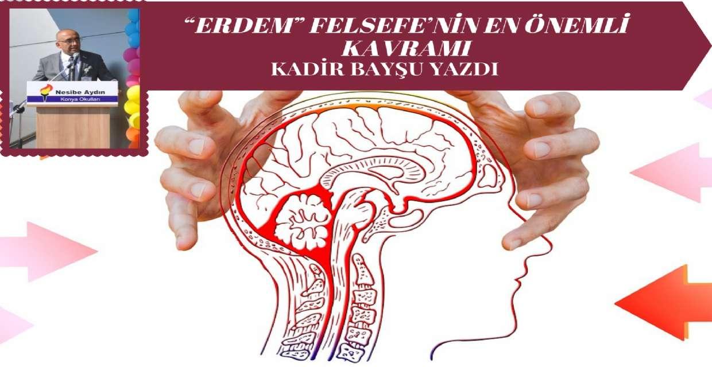 """""""ERDEM"""" FELSEFE'NİN EN ÖNEMLİ KAVRAMI"""