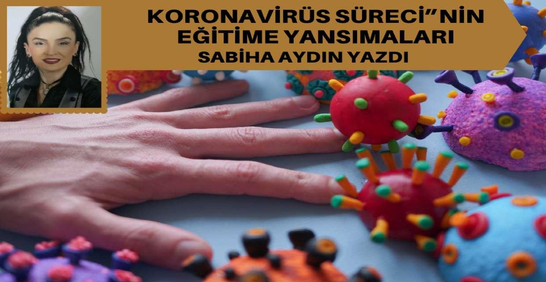 """KORONAVİRÜS SÜRECİ""""NİN EĞİTİME YANSIMALARI"""