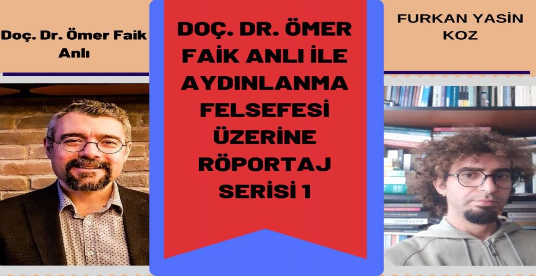 Doç. Dr. Ömer Faik Anlı ile Aydınlanma Felsefesi Üzerine Röportaj Serisi 1