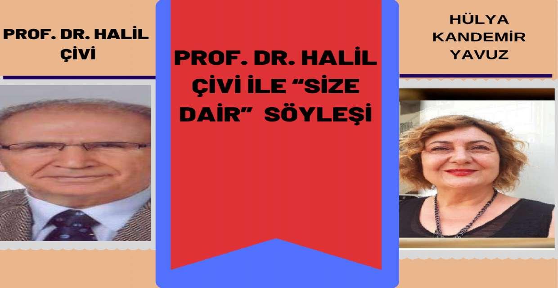 """Prof. Dr. Halil ÇİVİ ile """"SİZE DAİR"""""""