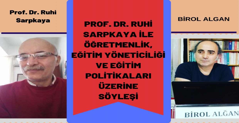 Prof. Dr. Ruhi Sarpkaya İle Öğretmenlik, Eğitim Yöneticiliği ve Eğitim Politikaları Üzerine Söyleşi