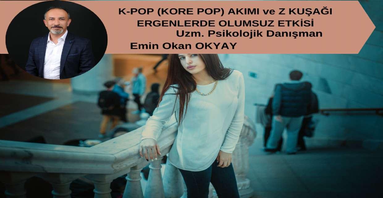 K-POP (KORE POP) AKIMI ve Z KUŞAĞI ERGENLERDE OLUMSUZ ETKİSİ