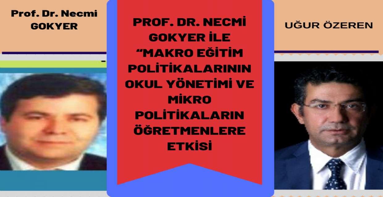 """Prof. Dr. Necmi GOKYER, öncelikle """"Makro Eğitim Politikalarının Okul yönetimi ve mikro politikaların öğretmenlere etkisi"""
