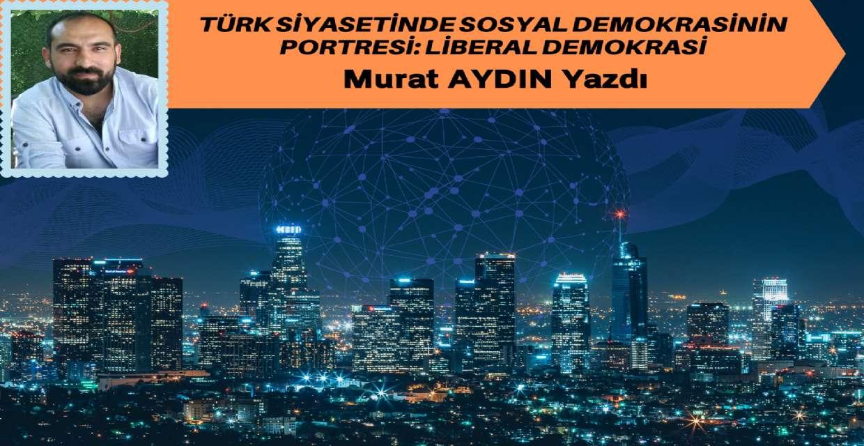 Türk Siyasetinde Sosyal Demokrasinin Portresi: Liberal Demokrasi