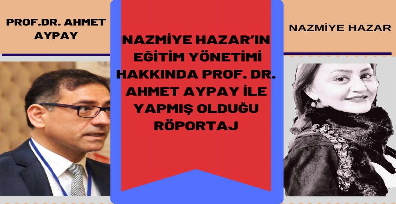 Nazmiye Hazar'ın Eğitim Yönetimi Hakkında Prof. Dr. Ahmet Aypay ile Yapmış Olduğu Röportaj