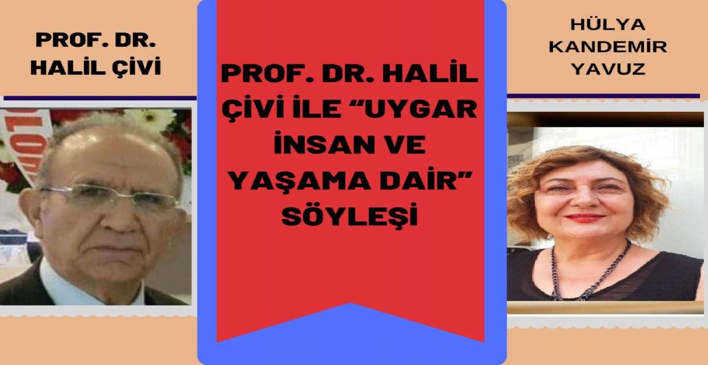 "Prof. Dr. Halil ÇİVİ ile ""UYGAR İNSAN VE YAŞAMA DAİR"""