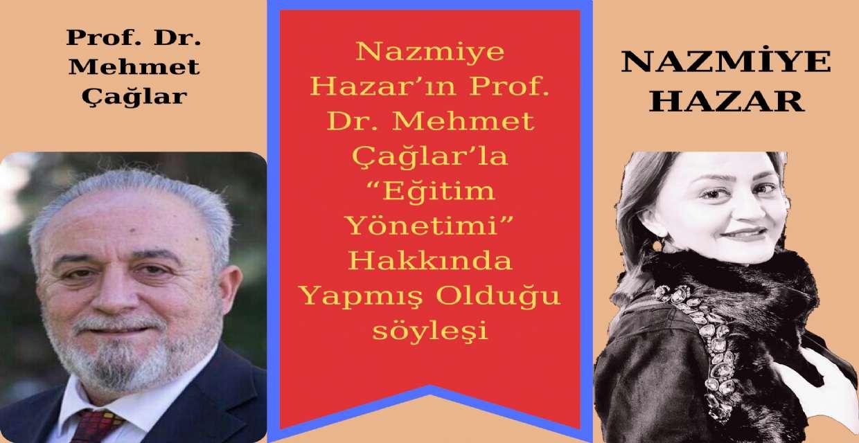 """Nazmiye Hazar'ın Prof. Dr. Mehmet Çağlar'la """"Eğitim Yönetimi"""" Hakkında Yapmış Olduğu Röportajı"""